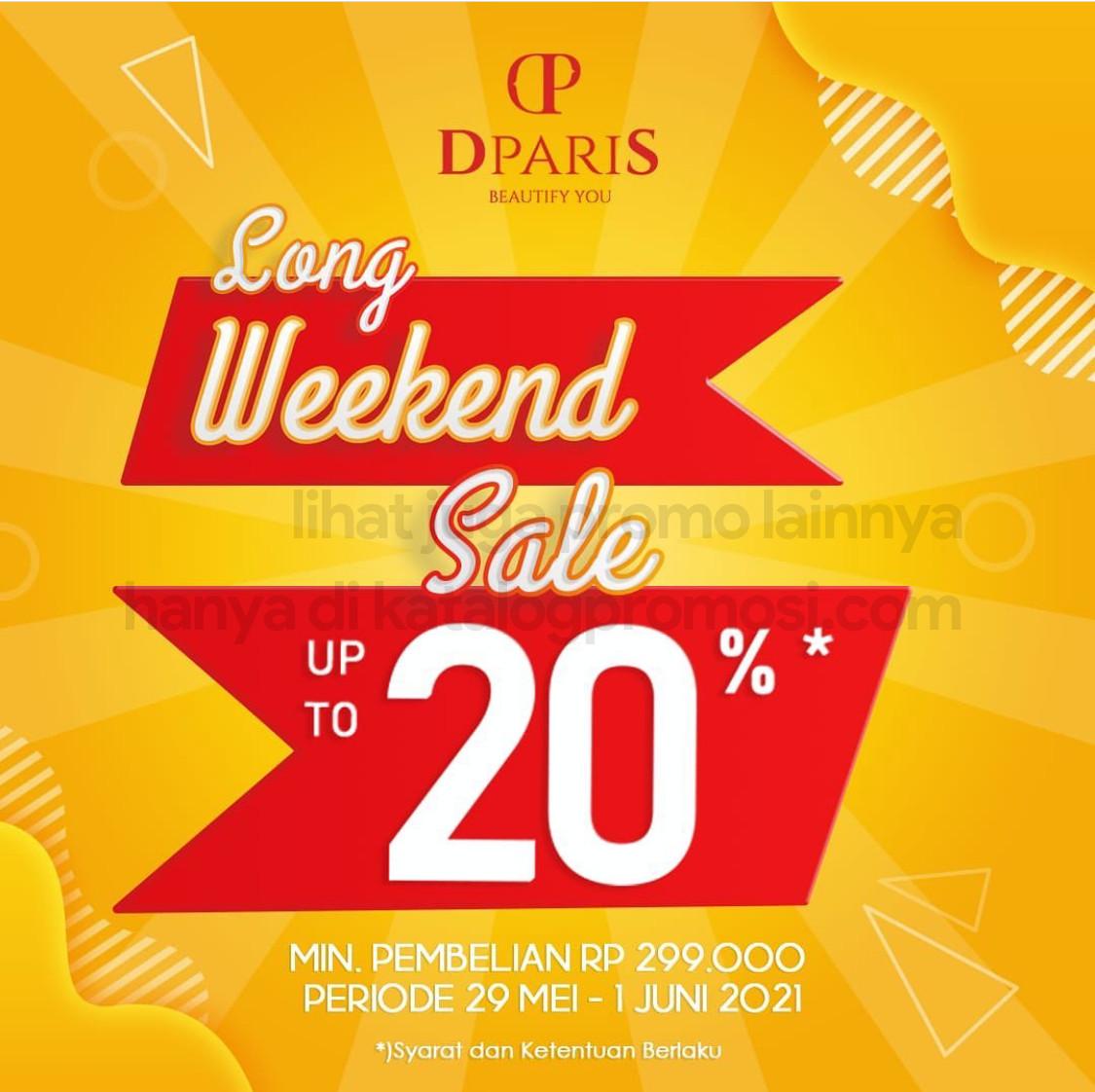Promo DPARIS LONG WEEKEND SALE! Special discount up to 20%, berlaku mulai tanggal 29 Mei - 01 Juni 2021