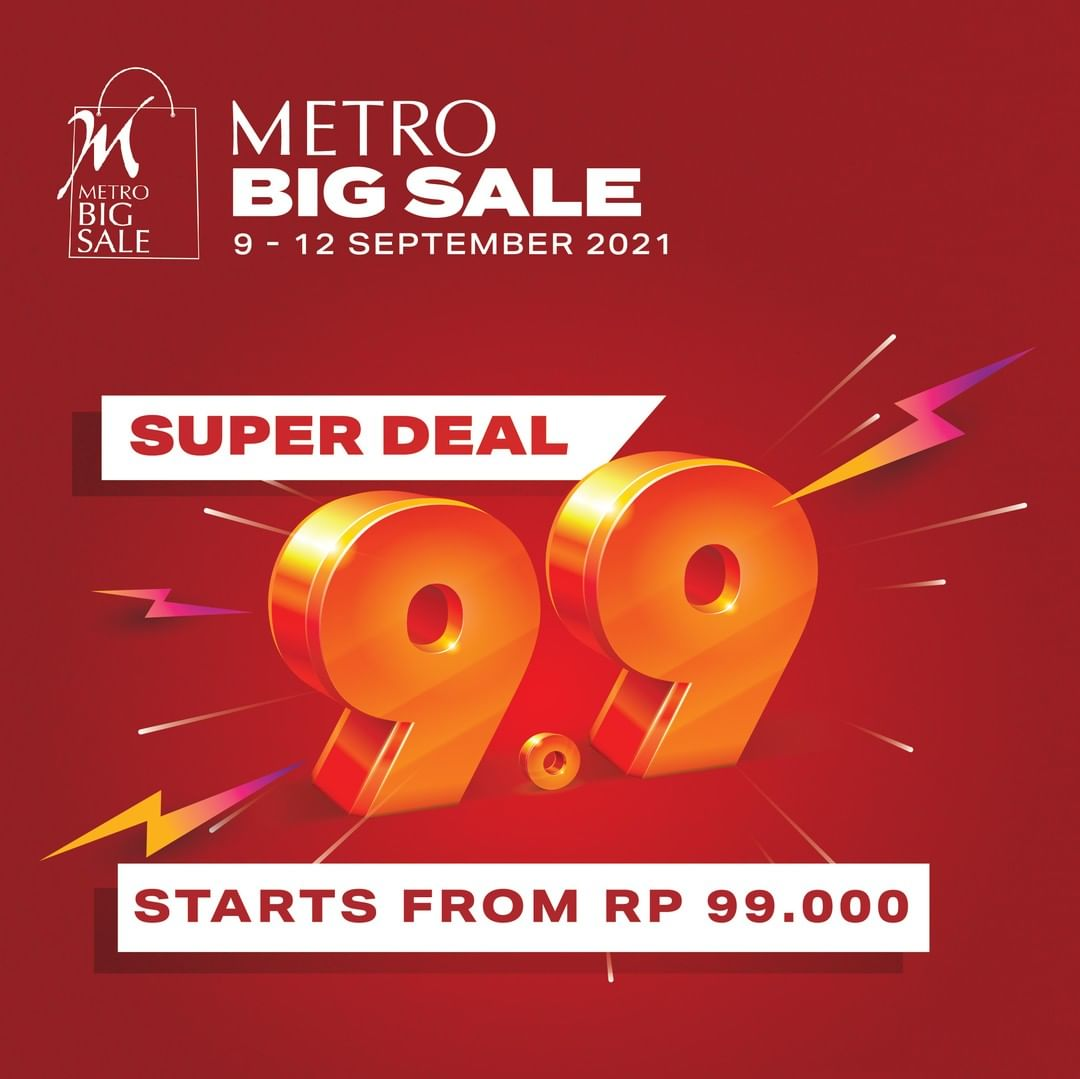 Promo METRO 9.9 SUPER DEAL – SPECIAL PRICE start from Rp. 99.000